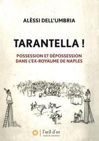 Alèssi Dell'Umbria - Tarantella ! - Possession et dépossession dans l'ex-royaume de Naples.