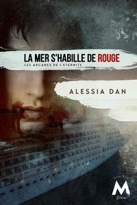 Alessia Dan - Les arcanes de l'éternité Tome 2 : La mer s'habille de rouge.