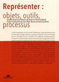 Alessia De Biase et Pierre Chabard - Représenter : objets, outils, processus - Actes des 4e rencontres doctorales en architecture et paysage.