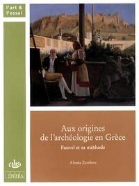 Alessia Zambon - Aux origines de l'archéologie en Grèce - Fauvel et sa méthode.