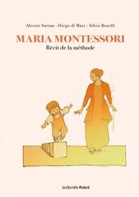 Alessio Surian et Diego Di Masi - Maria Montessori - Récit de la méthode.