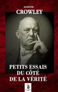 Alester Crowley et Philippe Pissier - Petits essais du côté de la vérité.