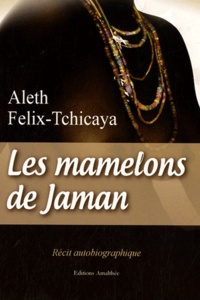 Aleth Felix-Tchicaya - Les mamelons de Jaman.
