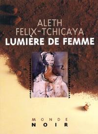 Aleth Felix-Tchicaya - Lumière de femme.