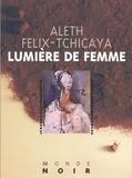 Aleth Félix Tchicaya - Lumière de femme.