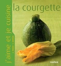 Aleth Thomas et Stéphanie Gentilini - J'aime et je cuisine la courgette.