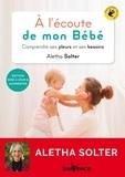 Aletha Solter - A l'écoute de mon bébé - Comprendre ses pleurs et ses besoins.