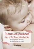 Aletha Solter - Pleurs et colères des enfants et des bébés - Comprendre et répondre aux émotions de son enfant.