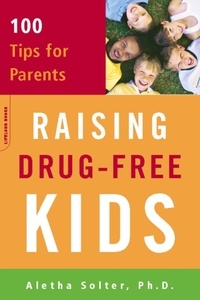 Aletha Solter - Raising Drug-Free Kids - 100 Tips for Parents.