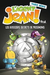Alex A - L'agent Jean ! Hors série : Les dossiers secrets de moignons.