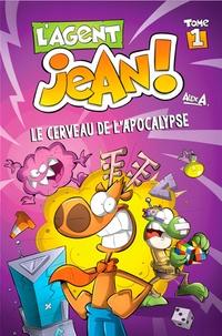 Alex A - L'agent Jean ! Tome 1 : Le cerveau de l'apocalypse.