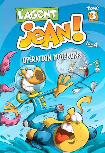 Alex A - L'agent Jean ! Tome 3 : Opération moignons.