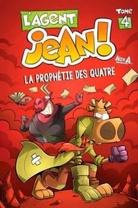 Alex A - L'agent Jean ! Tome 4 : La prophétie des quatre.