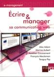 Alex Adam et Marina Aubert - Ecrire et manager sa communication Web.