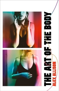 Alex Allison - The Art of the Body - A beautiful, unflinching debut about love, loss and intimacy.
