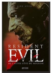 Alex Aniel - Resident Evil - De l'autre côté du mouroir.