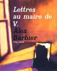 Alex Barbier - Lettres au maire de V. Tome 1 : .