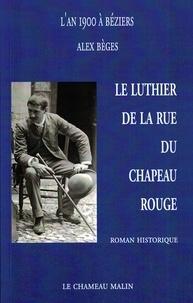Alex Beges - L'AN 1900 À BÉZIERS - LE LUTHIER DE LA RUE DU CHAPEAU ROUGE.