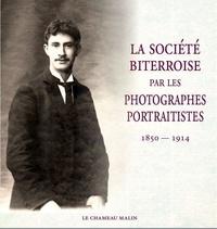 Alex Beges - LA SOCIÉTÉ BITERROISE RÉVÉLÉE PAR LES PHOTOGRAPHES PORTRAITISTES 1850-1914.