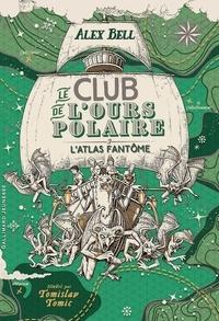 Alex Bell et Tomislav Tomic - Le club de l'ours polaire Tome 3 : L'atlas fantôme.