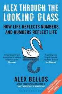 Alex Bellos - Alex Through the Looking Glass - How Life reflects Numbers, and Numbers reflect Life.
