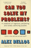 Alex Bellos - Can You Solve My Problems? - A Casebook of Ingenious, Perplexing and Totally Satisfying Puzzles.