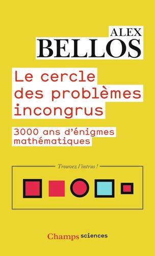 Le cercle des problèmes incongrus. 3000 ans d'énigmes mathématiques