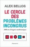 Alex Bellos - Le cercle des problèmes incongrus - 3000 ans d'énigmes mathématiques.