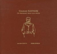 Alex Benvenuto - Charles Rayneri, un banquier dans son siècle - Essai d'histoire du mutualisme et de la coopération sur la Côte d'Azur.