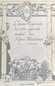 Alex Benvenuto - Le crédit agricole mutuel des Alpes Maritimes ou l'Agricolo : histoire d'une entreprise et des hommes qui l'ont batie.