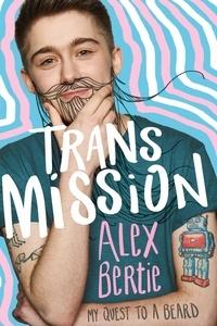 Alex Bertie - Trans Mission - My Quest to a Beard.