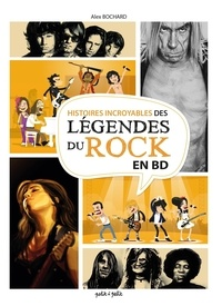 Alex Bochard - Histoires incroyables Légendes du rock en BD.