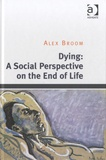 Alex Broom - Dying : a Social Perspective on the End of Life.