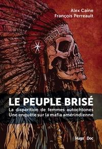 Alex Caine et Fran Perreault - Le peuple brisé - La disparition de femmes autochtones Une enquête sur la mafia amérindienne.