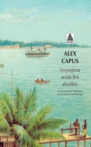 Alex Capus - Voyageur sous les étoiles.