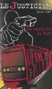 Alex Cat - La martyre du R.E.R..