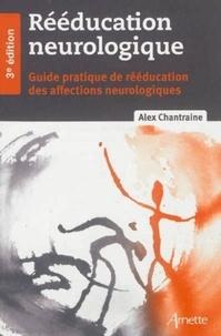 Alex Chantraine - Rééducation neurologique - Guide pratique de rééducation des affections neurologiques.