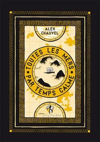 Alex Chauvel - Toutes les mers par temps calme.