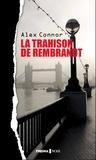 Alex Connor - La trahison de Rembrandt.