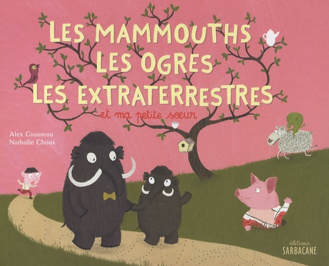 Alex Cousseau - Les mammouths, les ogres, les extra-terrestres et ma petite soeur.
