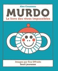 Alex Cousseau et Eva Offrédo - Murdo - Le livre des rêves impossibles.