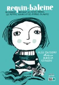 Alex Cousseau - Requin-baleine - Ou comment naissent les petits frères, les petites soeurs et les étoiles filantes.