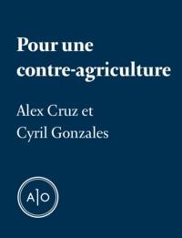 Alex Cruz et Cyril Gonzales - Pour une contre-agriculture.