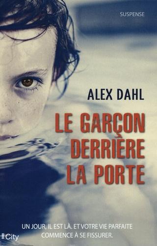 Alex Dahl - Le garçon derrière la porte.