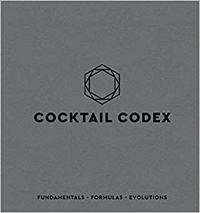 Alex Day et Nick Fauchald - Cocktail Codex - Fundamentals, Formulas, Evolutions.