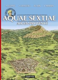 Alex Evang et Yves Plateau - Les voyages d'Alix  : Aquae sextiae - Aix-en-Provence.