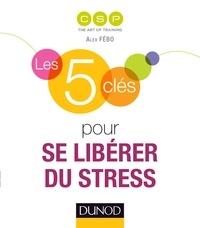 Alex Fébo et Pia de Buchet - Les 5 clés pour se libérer du stress.