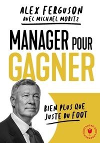 Alex Ferguson - Manager pour gagner.