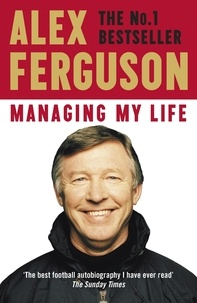 Alex Ferguson - Managing My Life: My  Autobiography - The first book by the legendary Manchester United manager.