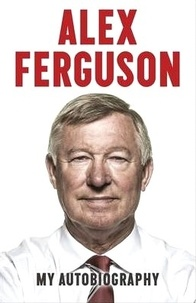Alex Ferguson - My Autobiography.